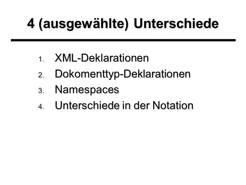 4 (ausgewählte) Unterschiede 1. XML-Deklarationen 2.