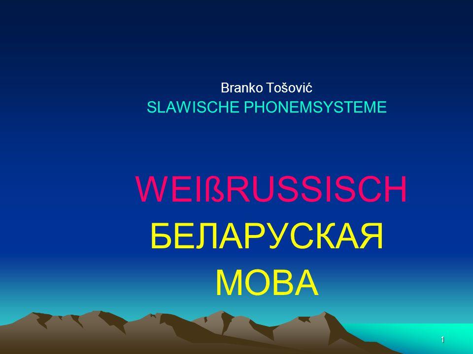 1 Branko Tošović SLAWISCHE PHONEMSYSTEME WEIßRUSSISCH БЕЛАРУСКАЯ МОВА