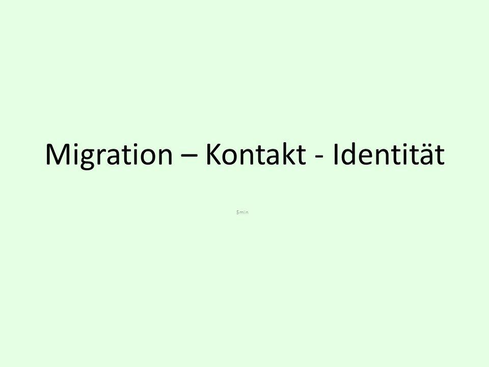 Migration – Kontakt - Identität 5min