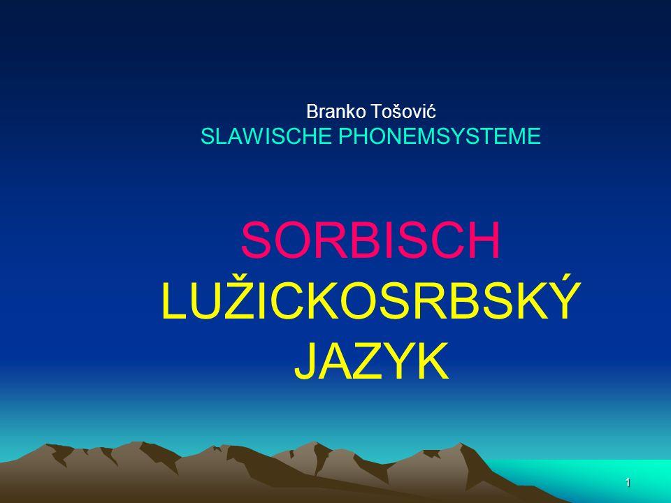 1 Branko Tošović SLAWISCHE PHONEMSYSTEME SORBISCH LUŽICKOSRBSKÝ JAZYK