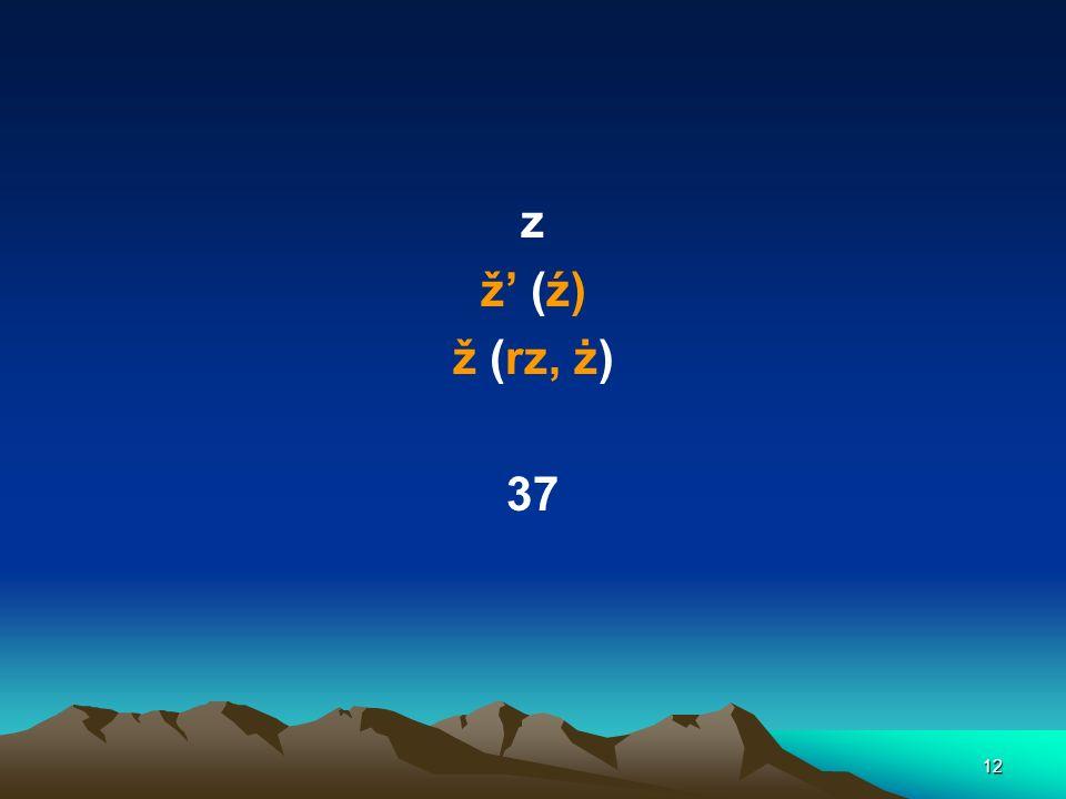 12 z ž (ź) ž (rz, ż) 37