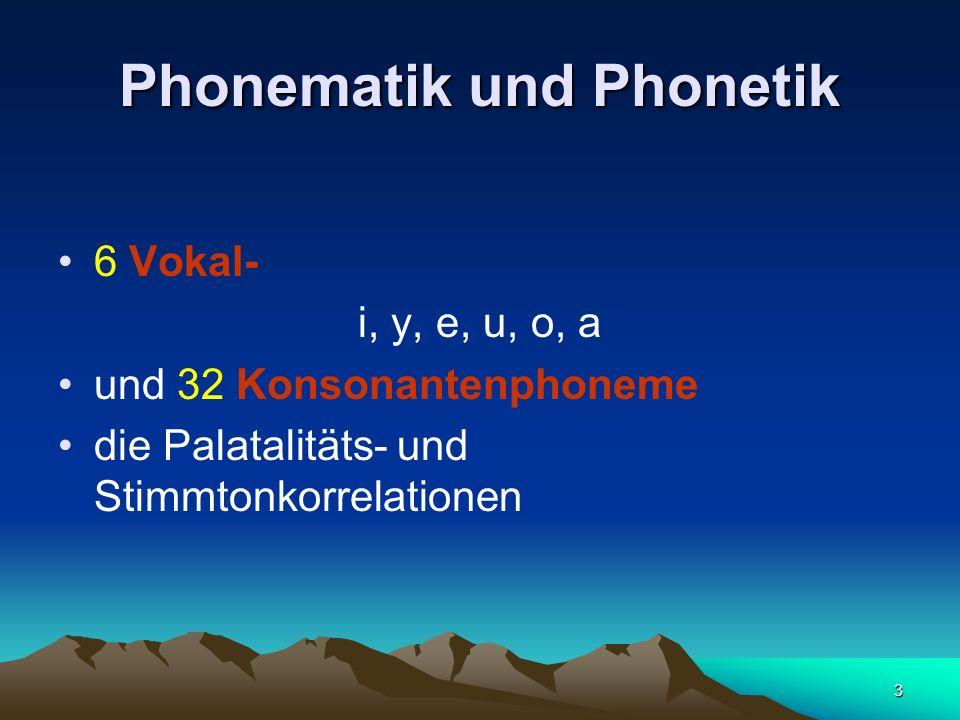 3 Phonematik und Phonetik 6 Vokal- i, y, e, u, o, a und 32 Konsonantenphoneme die Palatalitäts- und Stimmtonkorrelationen