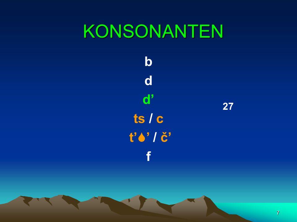 7 b d ts / c t / č f KONSONANTEN 27