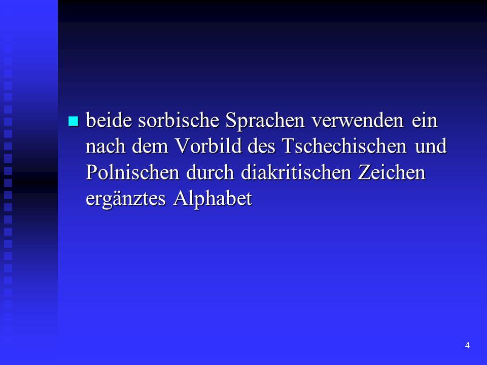 4 beide sorbische Sprachen verwenden ein nach dem Vorbild des Tschechischen und Polnischen durch diakritischen Zeichen ergänztes Alphabet beide sorbische Sprachen verwenden ein nach dem Vorbild des Tschechischen und Polnischen durch diakritischen Zeichen ergänztes Alphabet