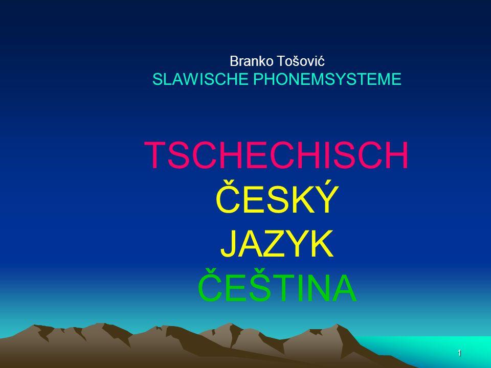 1 Branko Tošović SLAWISCHE PHONEMSYSTEME TSCHECHISCH ČESKÝ JAZYK ČEŠTINA