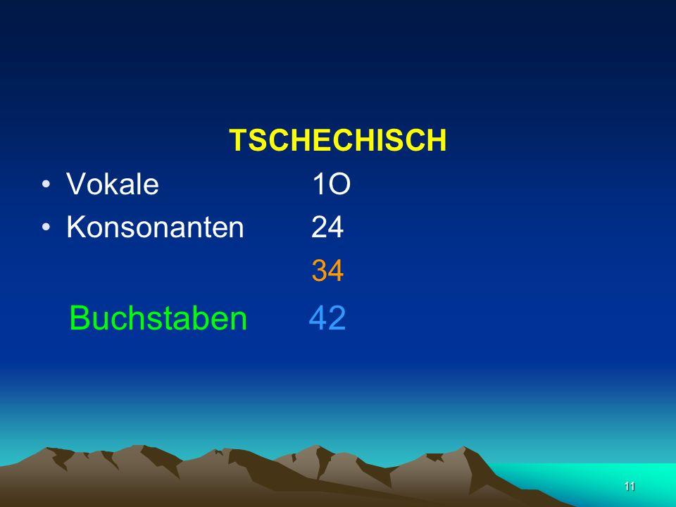 11 TSCHECHISCH Vokale 1O Konsonanten 24 34 Buchstaben 42