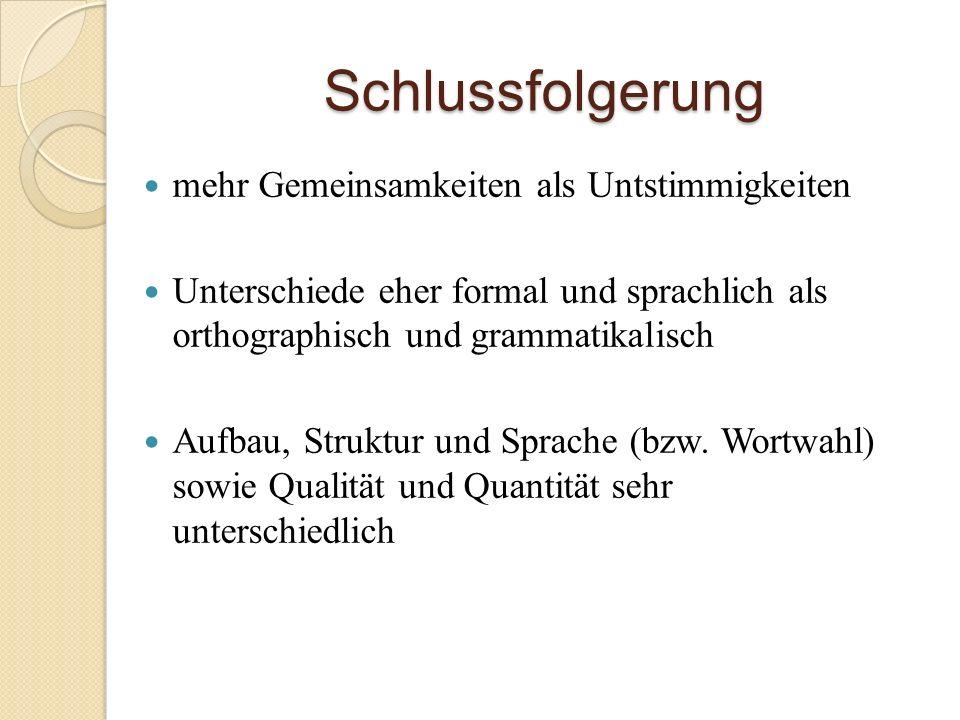 Schlussfolgerung mehr Gemeinsamkeiten als Untstimmigkeiten Unterschiede eher formal und sprachlich als orthographisch und grammatikalisch Aufbau, Struktur und Sprache (bzw.