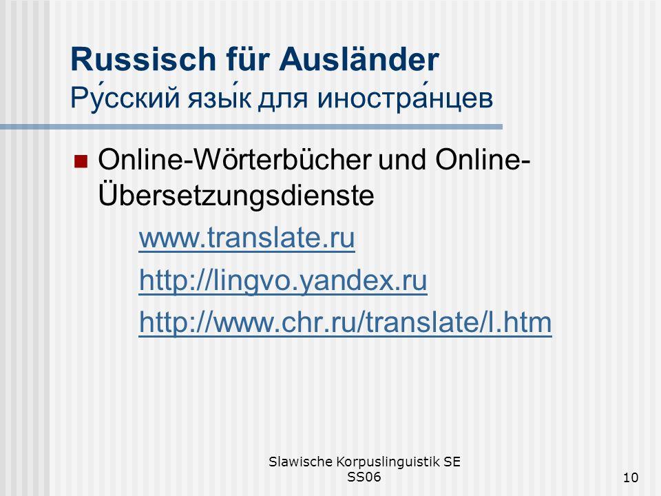 Slawische Korpuslinguistik SE SS0610 Russisch für Ausländer Русский язык для иностранцев Online-Wörterbücher und Online- Übersetzungsdienste www.translate.ru http://lingvo.yandex.ru http://www.chr.ru/translate/l.htm