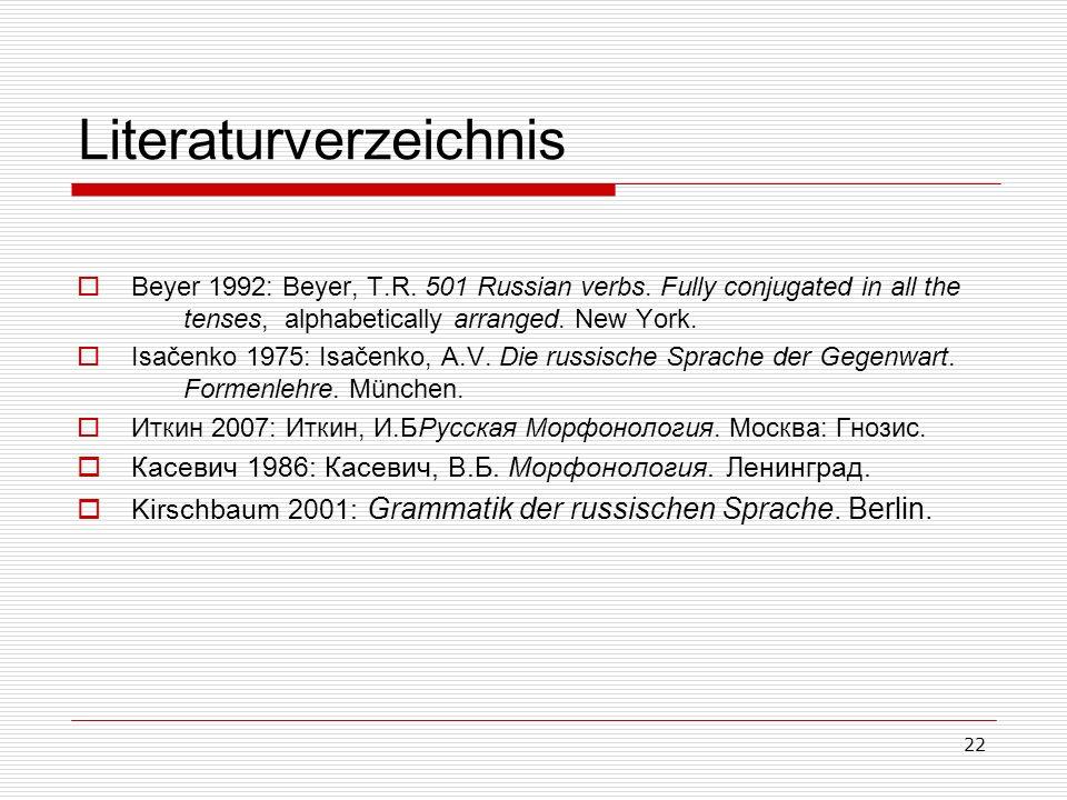 22 Literaturverzeichnis Beyer 1992: Beyer, T.R. 501 Russian verbs.