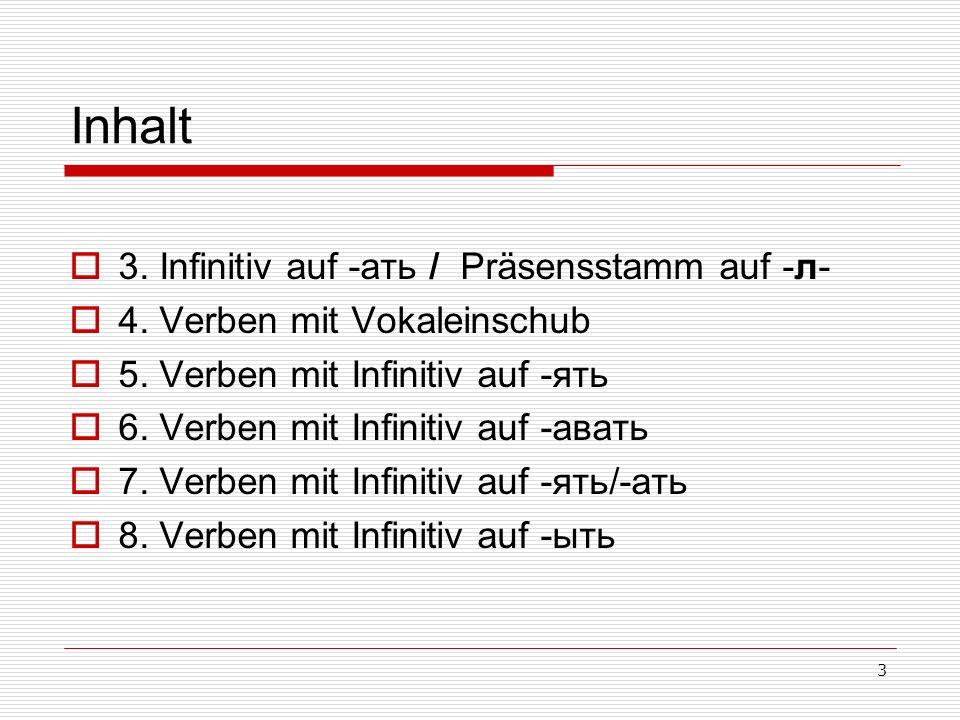 3 Inhalt 3. Infinitiv auf -ать / Präsensstamm auf -л- 4.