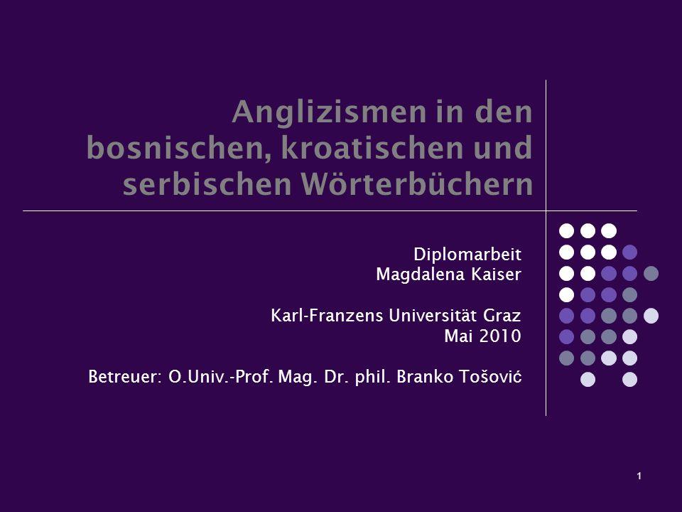 1 Anglizismen in den bosnischen, kroatischen und serbischen Wörterbüchern Diplomarbeit Magdalena Kaiser Karl-Franzens Universität Graz Mai 2010 Betreu