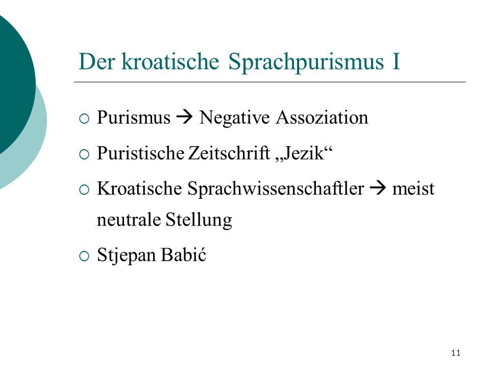 11 Der kroatische Sprachpurismus I Purismus Negative Assoziation Puristische Zeitschrift Jezik Kroatische Sprachwissenschaftler meist neutrale Stellun