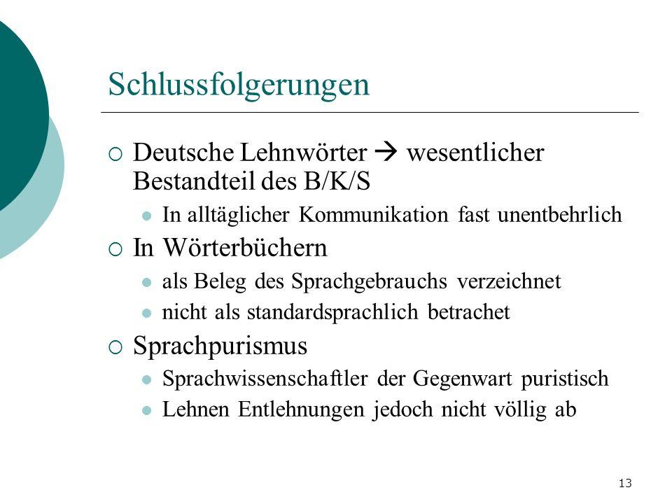 13 Schlussfolgerungen Deutsche Lehnwörter wesentlicher Bestandteil des B/K/S In alltäglicher Kommunikation fast unentbehrlich In Wörterbüchern als Bel