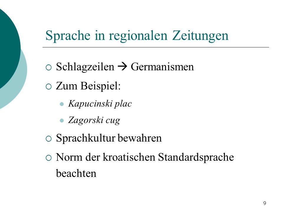 9 Sprache in regionalen Zeitungen Schlagzeilen Germanismen Zum Beispiel: Kapucinski plac Zagorski cug Sprachkultur bewahren Norm der kroatischen Stand