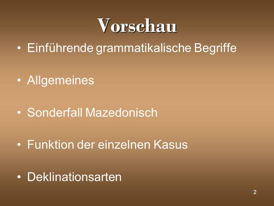 2 Vorschau Einführende grammatikalische Begriffe Allgemeines Sonderfall Mazedonisch Funktion der einzelnen Kasus Deklinationsarten
