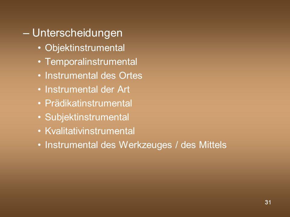 31 –Unterscheidungen Objektinstrumental Temporalinstrumental Instrumental des Ortes Instrumental der Art Prädikatinstrumental Subjektinstrumental Kval