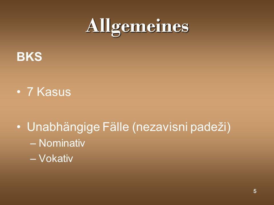 5 Allgemeines BKS 7 Kasus Unabhängige Fälle (nezavisni padeži) –Nominativ –Vokativ