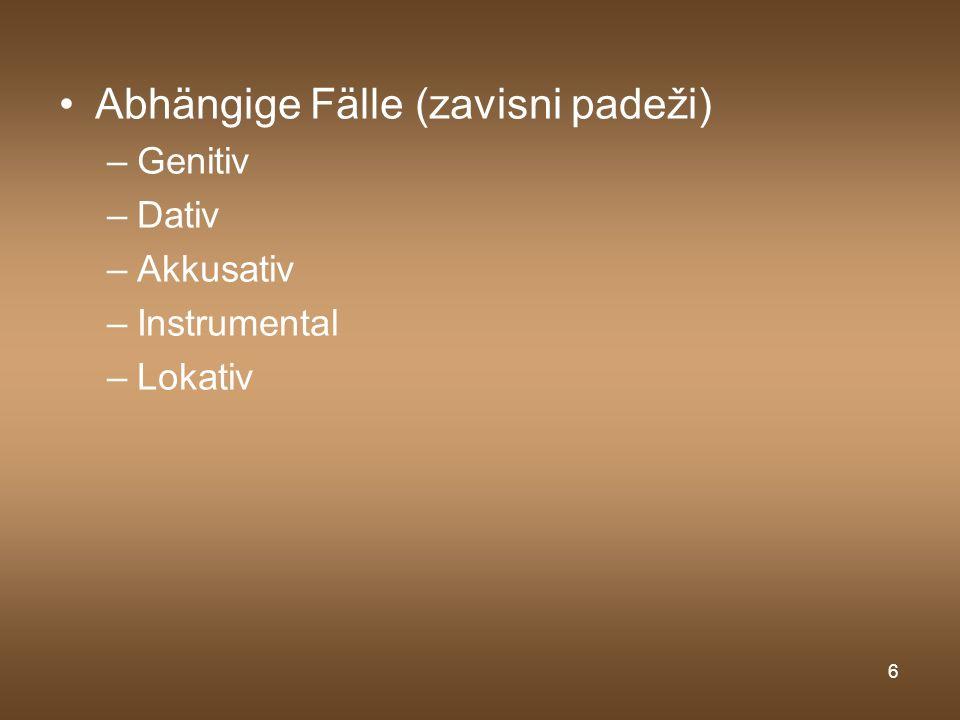 6 Abhängige Fälle (zavisni padeži) –Genitiv –Dativ –Akkusativ –Instrumental –Lokativ