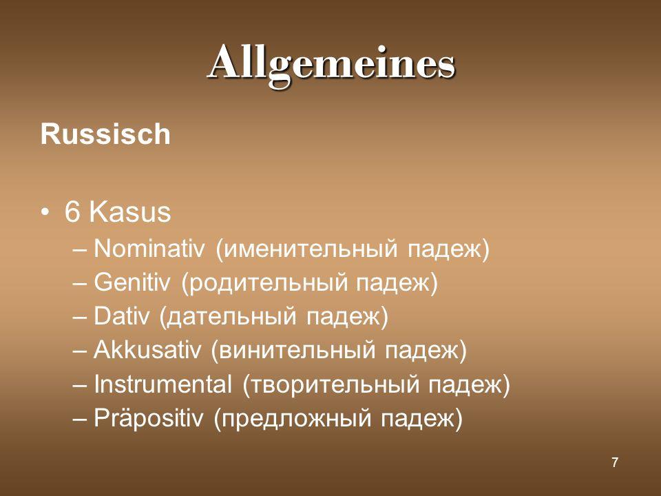 7 Allgemeines Russisch 6 Kasus –Nominativ (именительный падеж) –Genitiv (родительный падеж) –Dativ (дательный падеж) –Akkusativ (винительный падеж) –I