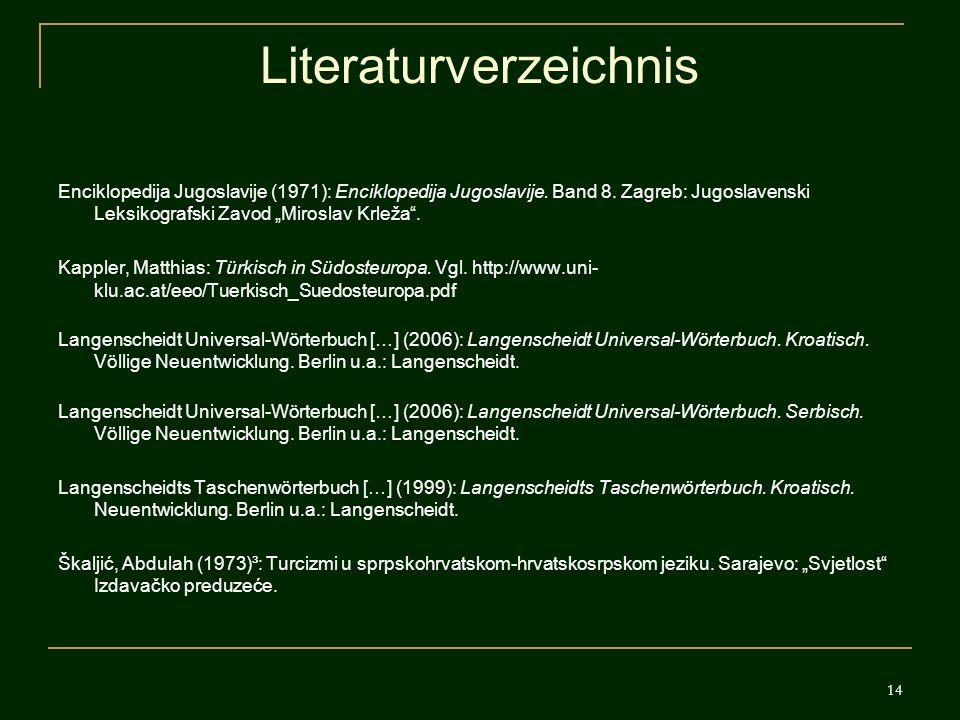 14 Literaturverzeichnis Enciklopedija Jugoslavije (1971): Enciklopedija Jugoslavije. Band 8. Zagreb: Jugoslavenski Leksikografski Zavod Miroslav Krlež