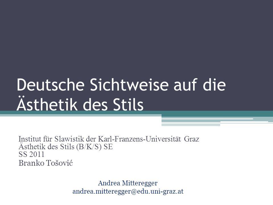 Deutsche Sichtweise auf die Ästhetik des Stils Institut für Slawistik der Karl-Franzens-Universität Graz Ästhetik des Stils (B/K/S) SE SS 2011 Branko