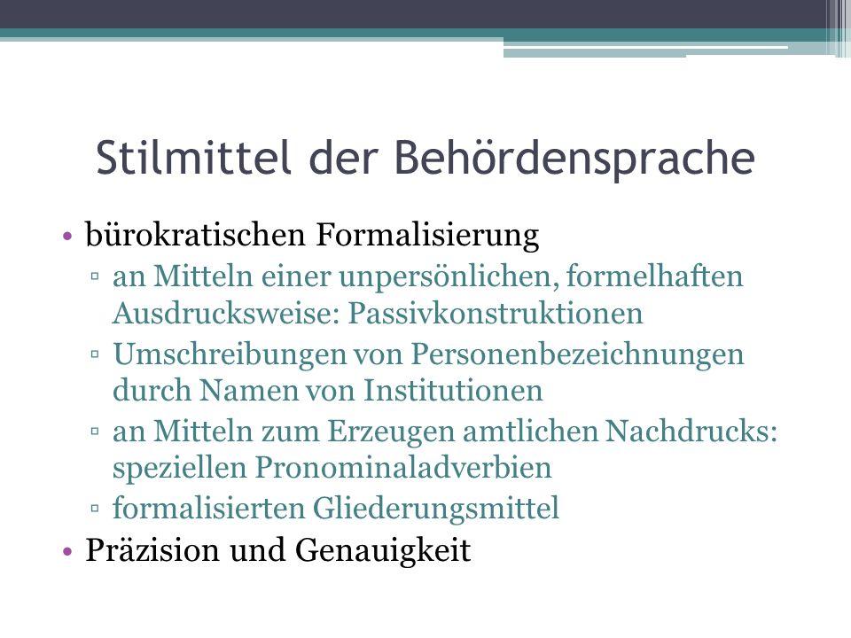 Stilmittel der Behördensprache bürokratischen Formalisierung an Mitteln einer unpersönlichen, formelhaften Ausdrucksweise: Passivkonstruktionen Umschr