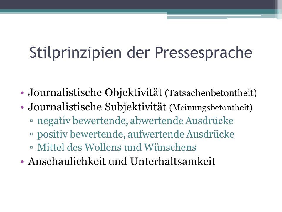 Stilprinzipien der Pressesprache Journalistische Objektivität (Tatsachenbetontheit) Journalistische Subjektivität (Meinungsbetontheit) negativ bewerte