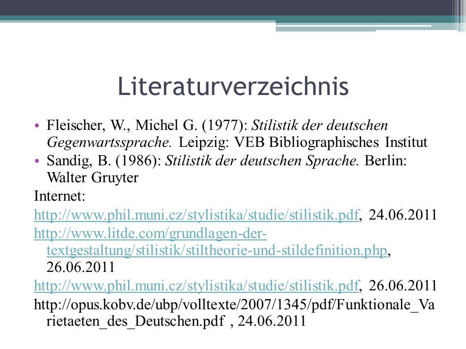 Literaturverzeichnis Fleischer, W., Michel G. (1977): Stilistik der deutschen Gegenwartssprache. Leipzig: VEB Bibliographisches Institut Sandig, B. (1