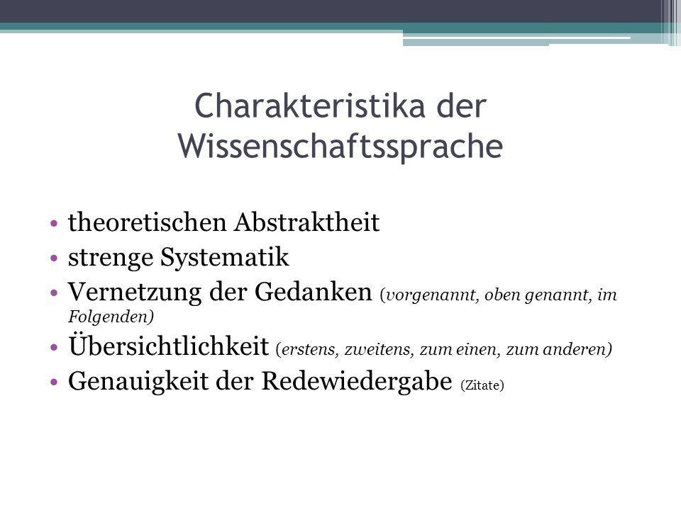 Charakteristika der Wissenschaftssprache theoretischen Abstraktheit strenge Systematik Vernetzung der Gedanken (vorgenannt, oben genannt, im Folgenden