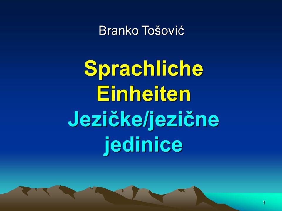 1 Sprachliche Einheiten Jezičke/jezične jedinice Branko Tošović