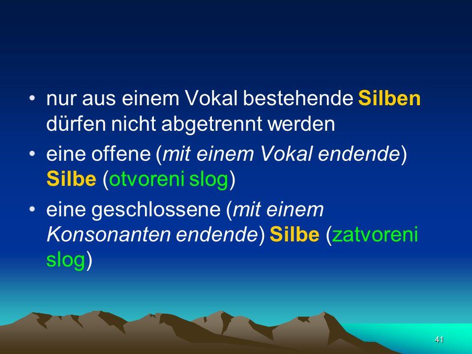 41 nur aus einem Vokal bestehende Silben dürfen nicht abgetrennt werden eine offene (mit einem Vokal endende) Silbe (otvoreni slog) eine geschlossene
