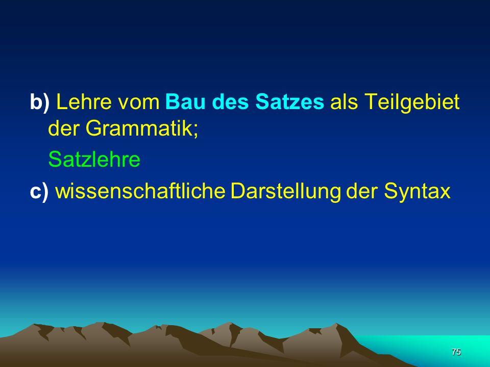 75 b) Lehre vom Bau des Satzes als Teilgebiet der Grammatik; Satzlehre c) wissenschaftliche Darstellung der Syntax