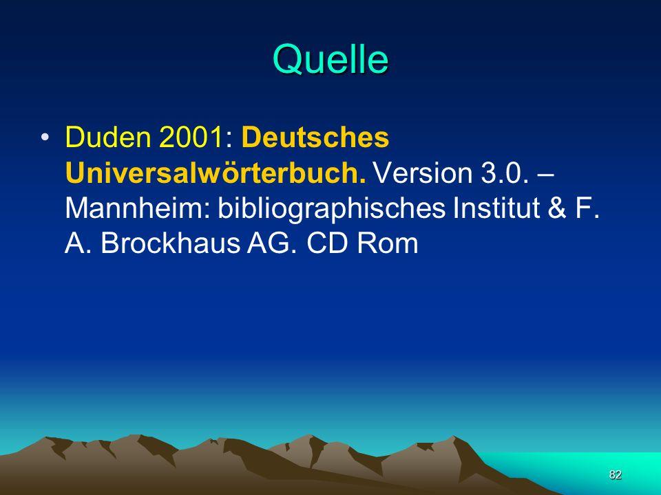 82 Quelle Duden 2001: Deutsches Universalwörterbuch. Version 3.0. – Mannheim: bibliographisches Institut & F. A. Brockhaus AG. CD Rom
