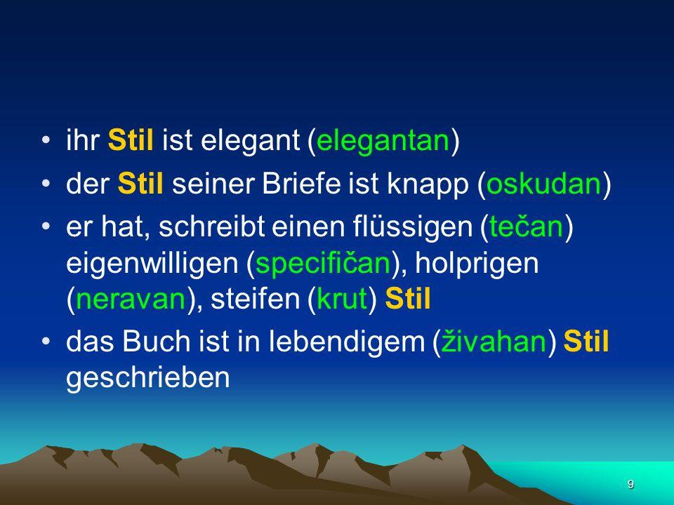 9 ihr Stil ist elegant (elegantan) der Stil seiner Briefe ist knapp (oskudan) er hat, schreibt einen flüssigen (tečan) eigenwilligen (specifičan), hol