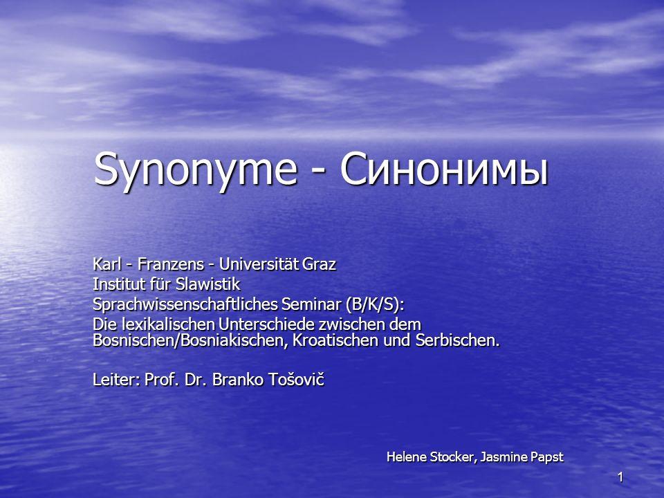 1 Synonyme - Синонимы Karl - Franzens - Universität Graz Institut für Slawistik Sprachwissenschaftliches Seminar (B/K/S): Die lexikalischen Unterschiede zwischen dem Bosnischen/Bosniakischen, Kroatischen und Serbischen.