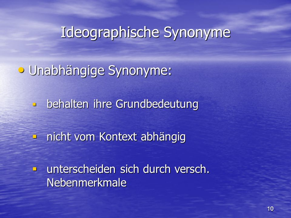 10 Ideographische Synonyme Unabhängige Synonyme: Unabhängige Synonyme: behalten ihre Grundbedeutung behalten ihre Grundbedeutung nicht vom Kontext abhängig nicht vom Kontext abhängig unterscheiden sich durch versch.