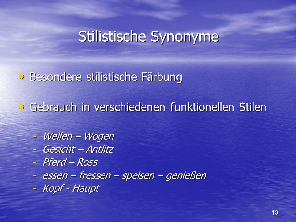 13 Stilistische Synonyme Besondere stilistische Färbung Besondere stilistische Färbung Gebrauch in verschiedenen funktionellen Stilen Gebrauch in vers