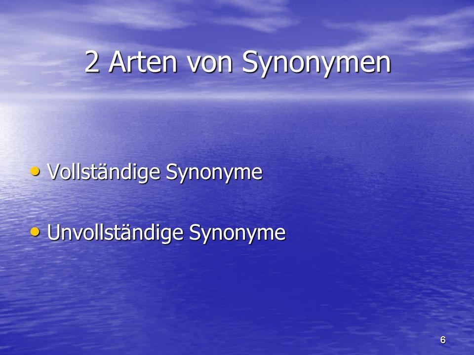6 2 Arten von Synonymen Vollständige Synonyme Vollständige Synonyme Unvollständige Synonyme Unvollständige Synonyme