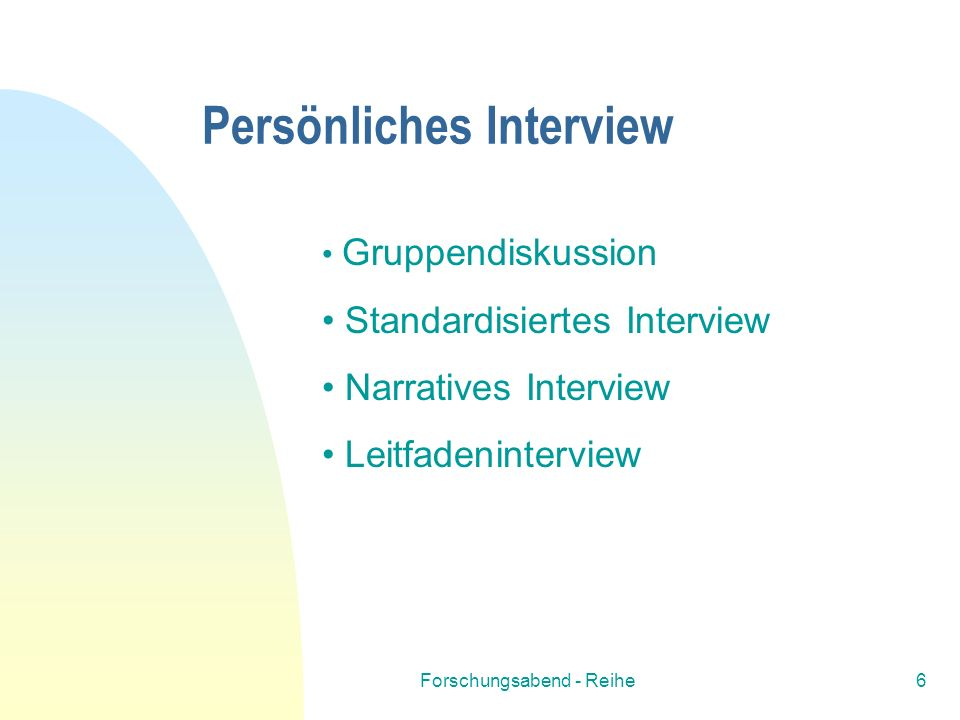 Forschungsabend - Reihe6 Persönliches Interview Gruppendiskussion Standardisiertes Interview Narratives Interview Leitfadeninterview