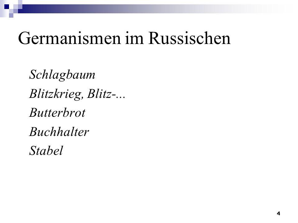 4 Germanismen im Russischen Schlagbaum Blitzkrieg, Blitz-... Butterbrot Buchhalter Stabel