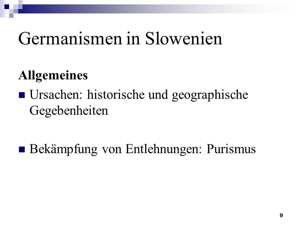 9 Germanismen in Slowenien Allgemeines Ursachen: historische und geographische Gegebenheiten Bekämpfung von Entlehnungen: Purismus
