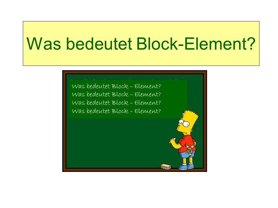 Definition / Bedeutung Element zur Textstrukturierung Bereich Body-Daten Blockelement erzeugen einen eigenen Absatz im Textfluss