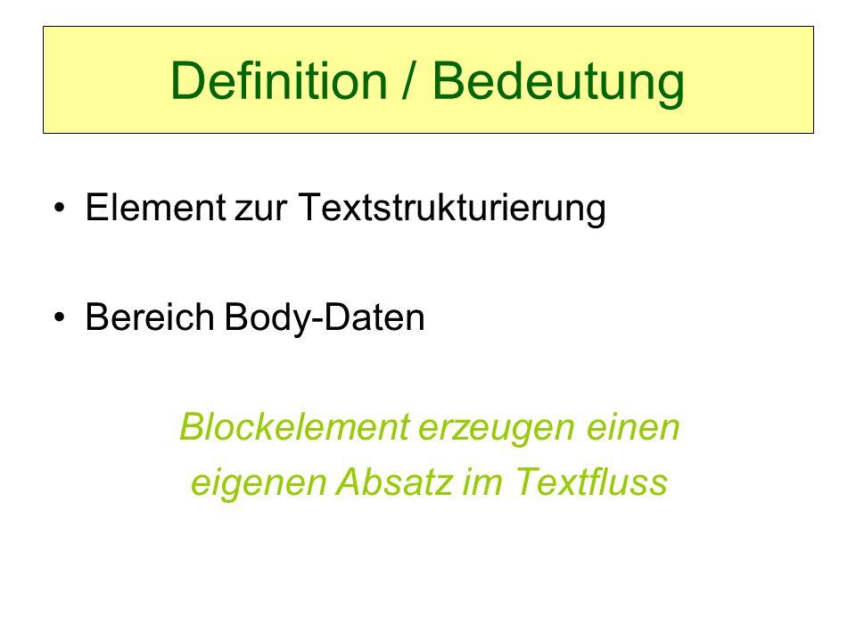 Definition / Bedeutung Kann enthalten: Normalen Text Inline-Elemente Andere Blockelemente