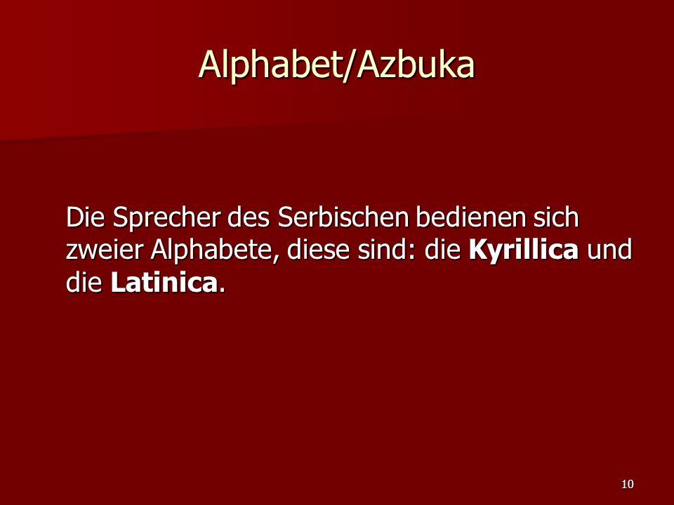 10 Alphabet/Azbuka Die Sprecher des Serbischen bedienen sich zweier Alphabete, diese sind: die Kyrillica und die Latinica.
