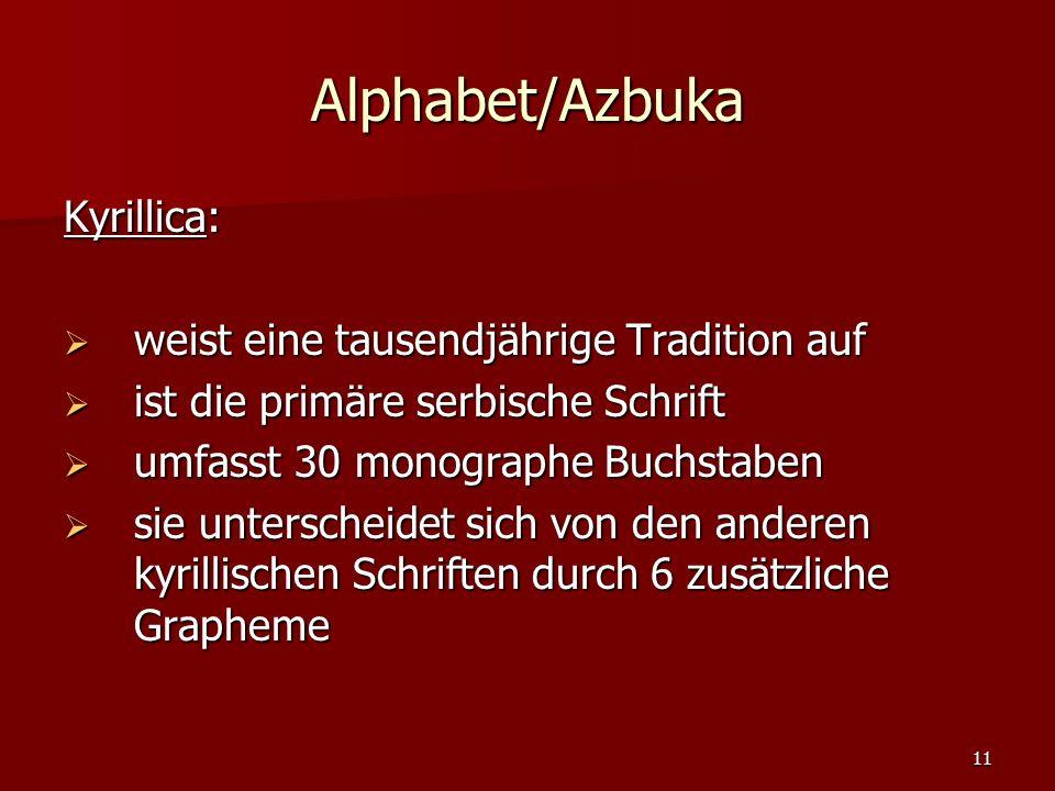 11 Alphabet/Azbuka Kyrillica: weist eine tausendjährige Tradition auf weist eine tausendjährige Tradition auf ist die primäre serbische Schrift ist di