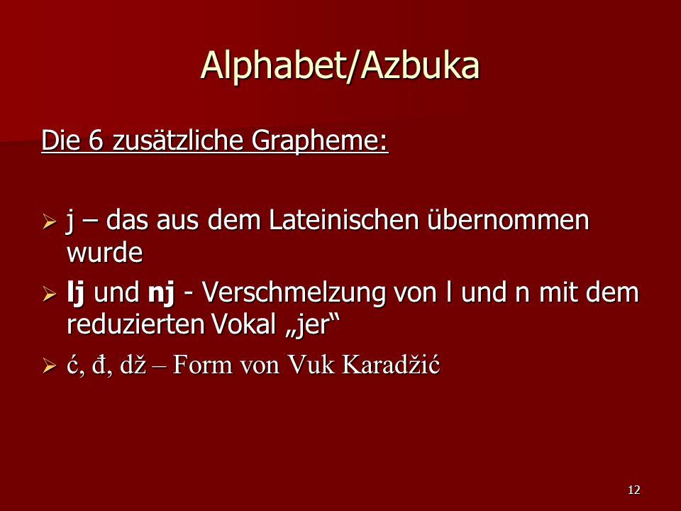 12 Alphabet/Azbuka Die 6 zusätzliche Grapheme: j – das aus dem Lateinischen übernommen wurde j – das aus dem Lateinischen übernommen wurde lj und nj -