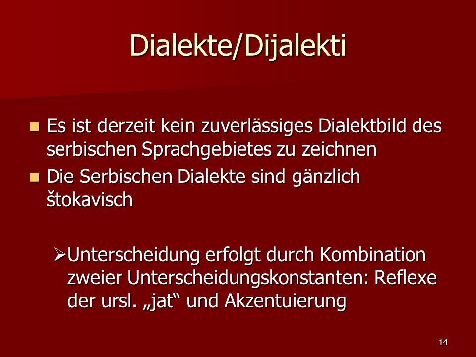 14 Dialekte/Dijalekti Es ist derzeit kein zuverlässiges Dialektbild des serbischen Sprachgebietes zu zeichnen Es ist derzeit kein zuverlässiges Dialek