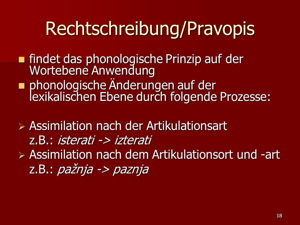 18 Rechtschreibung/Pravopis findet das phonologische Prinzip auf der Wortebene Anwendung findet das phonologische Prinzip auf der Wortebene Anwendung