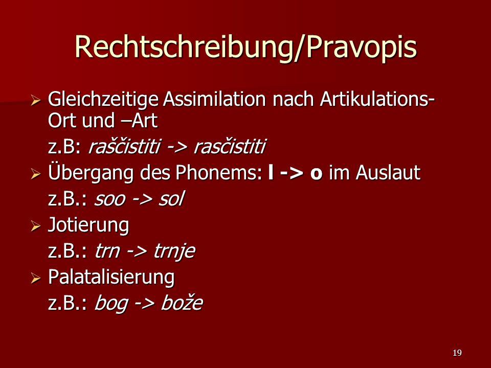 19 Rechtschreibung/Pravopis Gleichzeitige Assimilation nach Artikulations- Ort und –Art Gleichzeitige Assimilation nach Artikulations- Ort und –Art z.