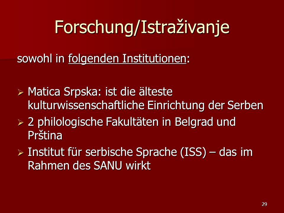 29 Forschung/Istraživanje sowohl in folgenden Institutionen: Matica Srpska: ist die älteste kulturwissenschaftliche Einrichtung der Serben Matica Srps